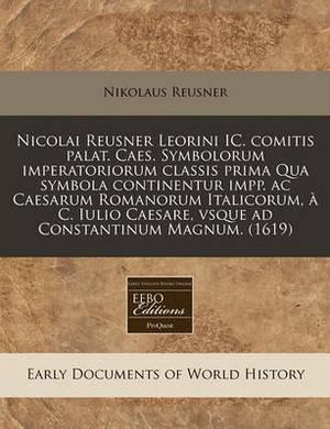 Nicolai Reusner Leorini IC. Comitis Palat. Caes. Symbolorum Imperatoriorum Classis Prima Qua Symbola Continentur Impp. AC Caesarum Romanorum Italicorum, C. Iulio Caesare, Vsque Ad Constantinum Magnum. (1619)