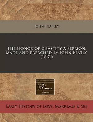 The Honor of Chastity a Sermon, Made and Preached by Iohn Featly. (1632)