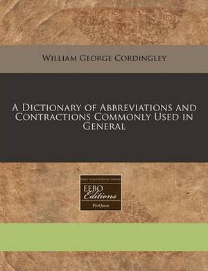 A Dictionary of Abbreviations and Contractions Commonly Used in General