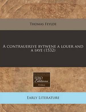A Contrauersye Bytwene a Louer and a Iaye (1532)