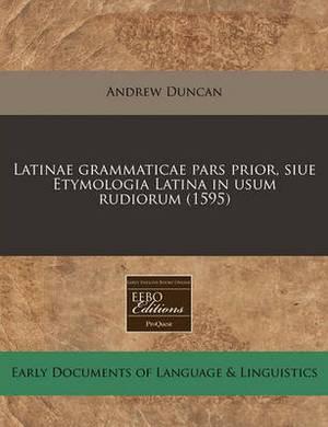 Latinae Grammaticae Pars Prior, Siue Etymologia Latina in Usum Rudiorum (1595)