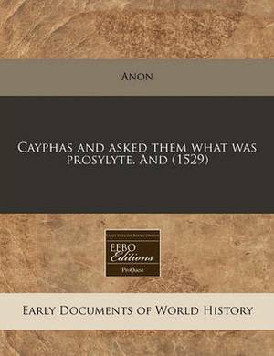 Cayphas and Asked Them What Was Prosylyte. and (1529)