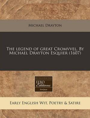 The Legend of Great Cromvvel. by Michael Drayton Esquier (1607)
