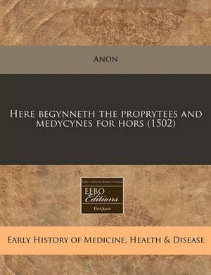Here Begynneth the Proprytees and Medycynes for Hors (1502)