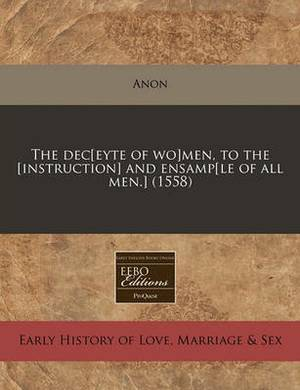 The Dec[eyte of Wo]men, to the [Instruction] and Ensamp[le of All Men.] (1558)