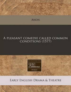 A Pleasant Comedie Called Common Conditions (1577)