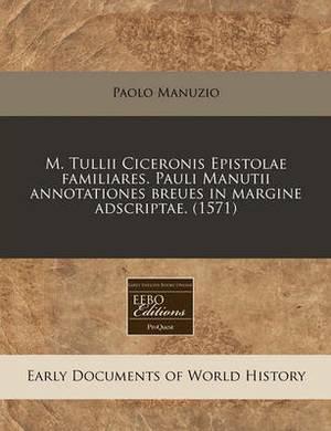 M. Tullii Ciceronis Epistolae Familiares. Pauli Manutii Annotationes Breues in Margine Adscriptae. (1571)
