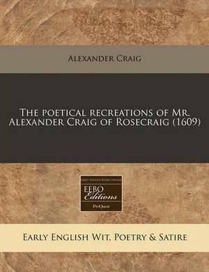 The Poetical Recreations of Mr. Alexander Craig of Rosecraig (1609)