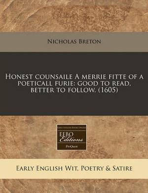 Honest Counsaile a Merrie Fitte of a Poeticall Furie: Good to Read, Better to Follow. (1605)