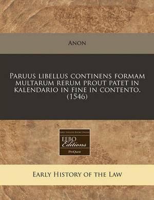 Paruus Libellus Continens Formam Multarum Rerum Prout Patet in Kalendario in Fine in Contento. (1546)