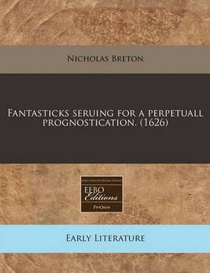 Fantasticks Seruing for a Perpetuall Prognostication. (1626)