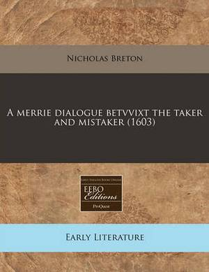 A Merrie Dialogue Betvvixt the Taker and Mistaker (1603)