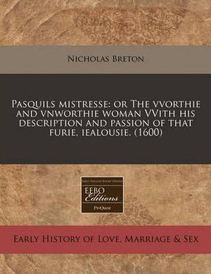 Pasquils Mistresse: Or the Vvorthie and Vnworthie Woman Vvith His Description and Passion of That Furie, Iealousie. (1600)
