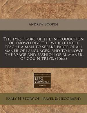 The Fyrst Boke of the Introduction of Knowledge the Which Doth Teache a Man to Speake Parte of All Maner of Languages. and to Knowe the Vsage and Fashion of Al Maner of Cou[n]treys. (1562)