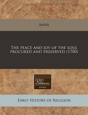 The Peace and Joy of the Soul Procured and Preserved (1700)