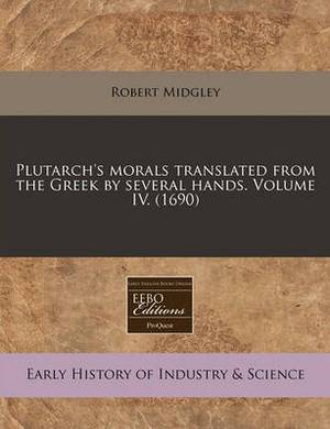 Plutarch's Morals Translated from the Greek by Several Hands. Volume IV. (1690)
