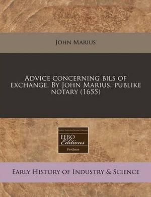Advice Concerning Bils of Exchange, by John Marius, Publike Notary (1655)