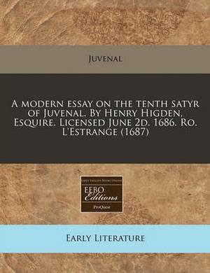 A Modern Essay on the Tenth Satyr of Juvenal. by Henry Higden, Esquire. Licensed June 2D. 1686. Ro. L'Estrange (1687)