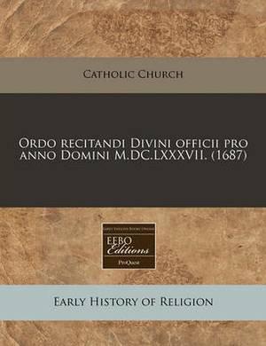 Ordo Recitandi Divini Officii Pro Anno Domini M.DC.LXXXVII. (1687)