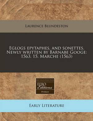 Eglogs Epytaphes, and Sonettes. Newly Written by Barnabe Googe: 1563. 15. Marche (1563)