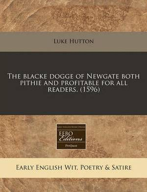 The Blacke Dogge of Newgate Both Pithie and Profitable for All Readers. (1596)