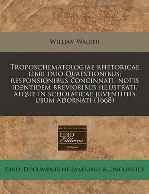 Troposchematologiae Rhetoricae Libri Duo Quaestionibus; Responsionibus Concinnati, Notis Identidem Brevioribus Illustrati, Atque in Scholaticae Juventutis Usum Adornati (1668)