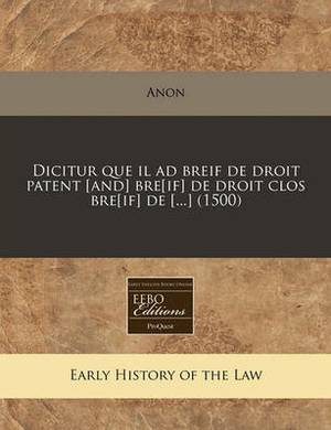 Dicitur Que Il Ad Breif de Droit Patent [And] Bre[if] de Droit Clos Bre[if] de [...] (1500)