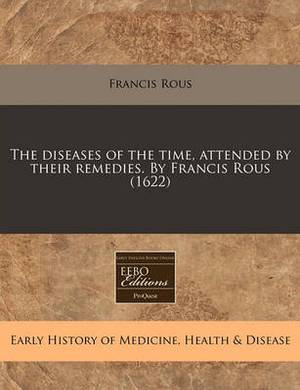 The Diseases of the Time, Attended by Their Remedies. by Francis Rous (1622)