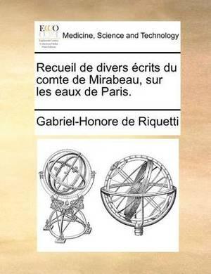 Recueil de Divers Ecrits Du Comte de Mirabeau, Sur Les Eaux de Paris.