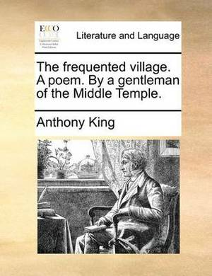 The Frequented Village. a Poem. by a Gentleman of the Middle Temple.
