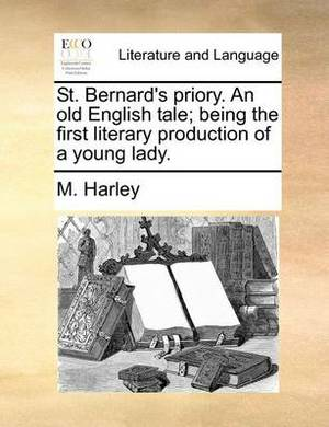 St. Bernard's Priory. an Old English Tale; Being the First Literary Production of a Young Lady.