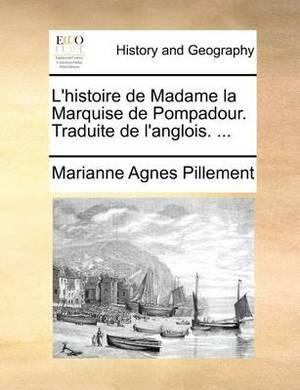 L'Histoire de Madame La Marquise de Pompadour. Traduite de L'Anglois. ...
