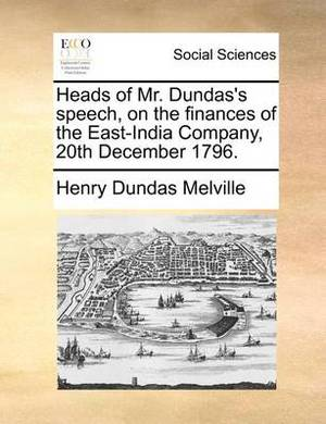 Heads of Mr. Dundas's Speech, on the Finances of the East-India Company, 20th December 1796.