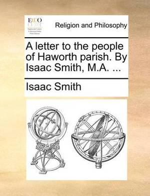 A Letter to the People of Haworth Parish. by Isaac Smith, M.A. ...