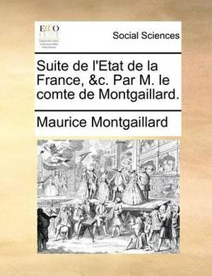 Suite de l'Etat de la France, &c. Par M. Le Comte de Montgaillard.