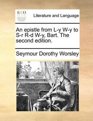 An Epistle from L-Y W-Y to S-R R-D W-Y, Bart. the Second Edition.