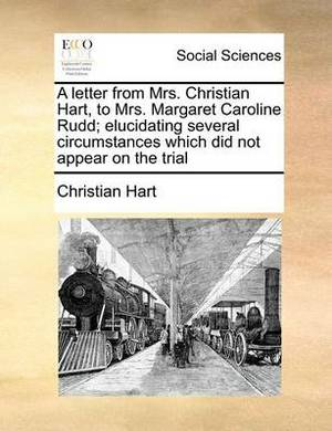 A Letter from Mrs. Christian Hart, to Mrs. Margaret Caroline Rudd; Elucidating Several Circumstances Which Did Not Appear on the Trial
