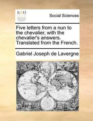 Five Letters from a Nun to the Chevalier, with the Chevalier's Answers. Translated from the French.
