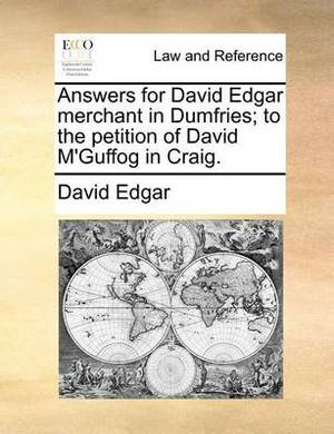Answers for David Edgar Merchant in Dumfries; To the Petition of David M'Guffog in Craig.