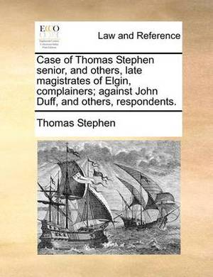 Case of Thomas Stephen Senior, and Others, Late Magistrates of Elgin, Complainers; Against John Duff, and Others, Respondents.