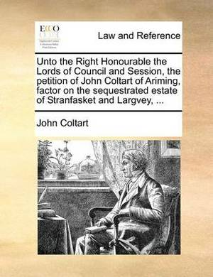 Unto the Right Honourable the Lords of Council and Session, the Petition of John Coltart of Ariming, Factor on the Sequestrated Estate of Stranfasket and Largvey, ...