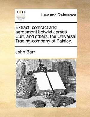 Extract, Contract and Agreement Betwixt James Curr, and Others, the Universal Trading-Company of Paisley.