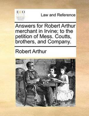Answers for Robert Arthur Merchant in Irvine; To the Petition of Mess. Coutts, Brothers, and Company.