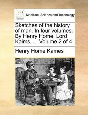 Sketches of the History of Man. in Four Volumes. by Henry Home, Lord Kaims, ... Volume 2 of 4