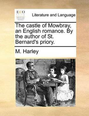 The Castle of Mowbray, an English Romance. by the Author of St. Bernard's Priory.