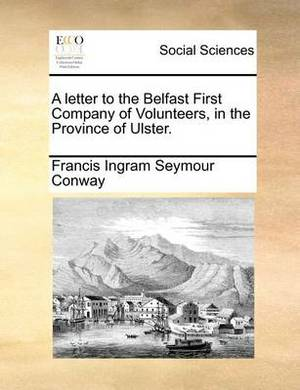 A Letter to the Belfast First Company of Volunteers, in the Province of Ulster.