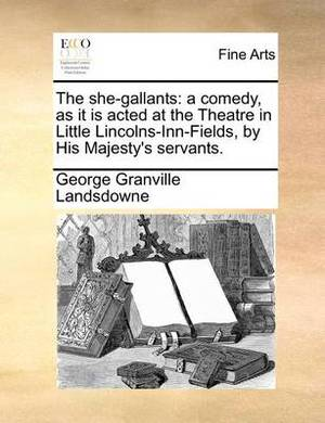 The She-Gallants: A Comedy, as It Is Acted at the Theatre in Little Lincolns-Inn-Fields, by His Majesty's Servants.