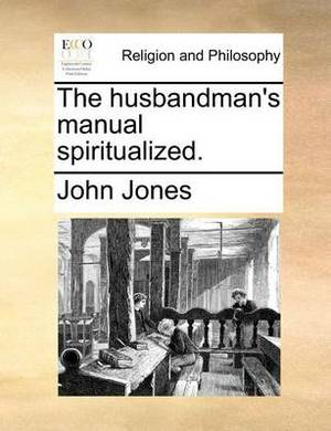 The Husbandman's Manual Spiritualized.