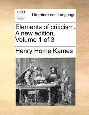 Elements of Criticism. a New Edition. Volume 1 of 3