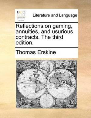 Reflections on Gaming, Annuities, and Usurious Contracts. the Third Edition.